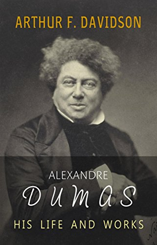 Alexandre Dumas: His Life and Works