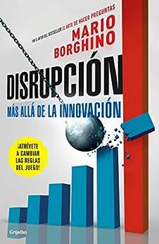 Disrupción: Más allá de la innovación de [Borghino, Mario]