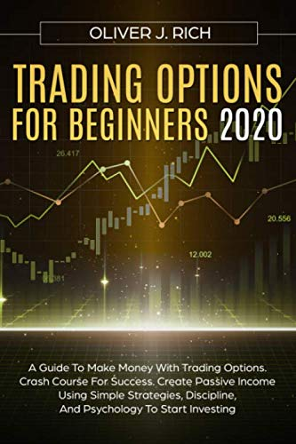 4101Tjoxh3L - TRADING OPTIONS FOR BEGINNERS 2020: A Guide To Make Money With Trading Options. Crash Course For Success. Create Passive Income Using Simple Strategies, Discipline, And Psychology To Start Investing