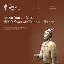 From Yao to Mao: 5000 Years of Chinese History Lecture Auteur(s) :  The Great Courses Narrateur(s) : Professor Kenneth J. Hammond