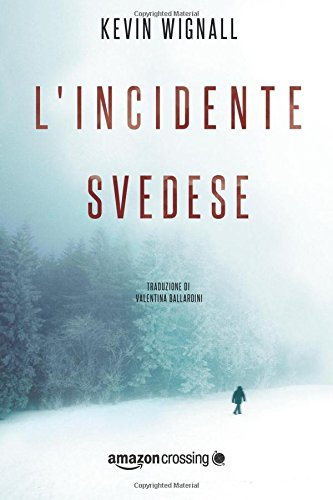 L'incidente svedese Copertina flessibile – 21 mar 2017 Kevin Wignall Valentina Ballardini L' incidente svedese AmazonCrossing