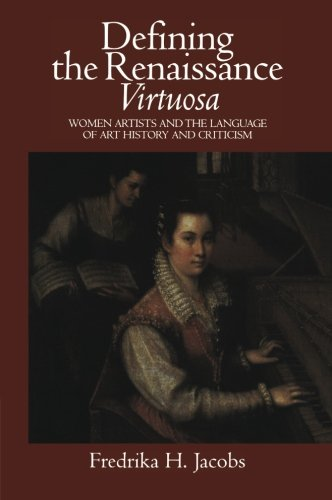 Defining the Renaissance 'Virtuosa': Women Artists and the Language of Art History and Criticism by Brand: Cambridge University Press
