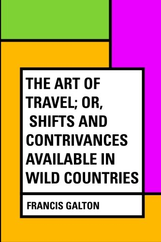 Download The Art of Travel; Or, Shifts and Contrivances Available in Wild Countries pdf epub