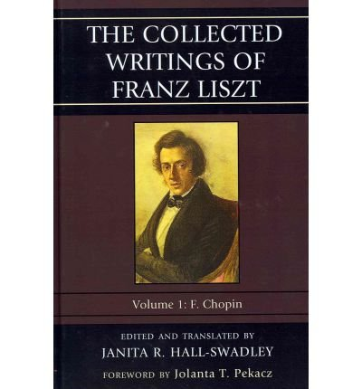 Read Online [(The Collected Writings of Franz Liszt: Chopin v. 1F: F. Chopin )] [Author: Janita R. Hall-Swadley] [Jul-2011] PDF