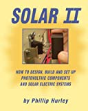 solar components llc - Solar II: How to Design, Build and Set Up Photovoltaic Components and Solar Electric Systems