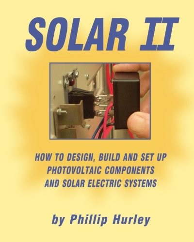 (Solar II: How to Design, Build and Set Up Photovoltaic Components and Solar Electric Systems)