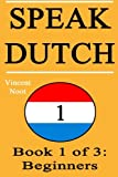 Speak Dutch: Book 1 of 3: Beginners (How to Speak Dutch, Dutch for Beginners, Dutch Language, Learn Dutch, How to Learn Dutch, Speaking Dutch, Learning Dutch, Dutch Guide, Dutch Quickly, Dutch Fast)
