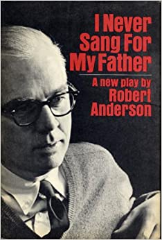 i never sang for my father by robert anderson Robert anderson's i never sang for my father is not a play that gets much respect these days but thanks in no small measure to a richly complex performance from john mahoney as the titular grim .
