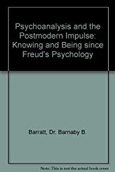 Psychoanalysis and the Postmodern Impulse: Knowing and Being since Freud's Psychology by Dr. Barnaby B. Barratt (1993-05-01)