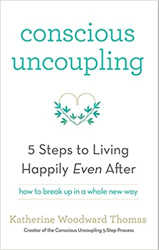 Conscious Uncoupling The 5 Steps To Living Happily Even After Katherine Woodward Thomas 9781473619326 Amazon Books