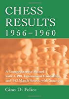 Chess Results, 1956-1960:A Comprehensive Record with 1,390 Tournament Crosstables and 142 Match Scores, with Sources (Chess Results Series)