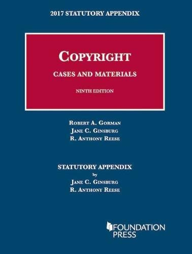 Copyright Cases and Materials, 9th: 2017 Statutory Appendix (University Casebook Series)