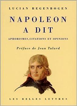 Napoléon a dit: Aphorismes, citations et opinions (French Edition)