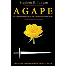 Agape: The Unfailing Love of God vs. the Unconditional Love of Satan (Alpha Through Omega Project)