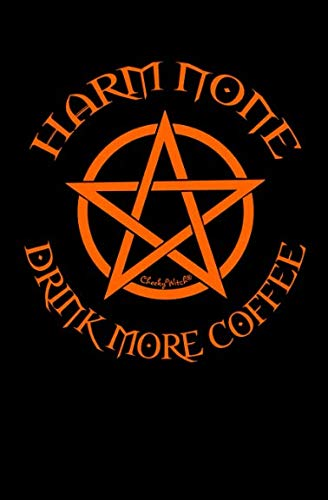 Harm None and Drink More Coffee: Funny Cheeky Witch Journal Witch's Notepad Grimoire Wiccan Book of Shadows 5.25x8 inches 80 pages