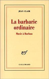 La barbarie ordinaire par Jean Clair