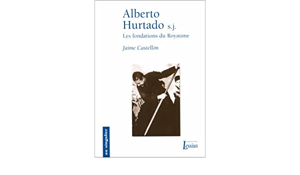 Alberto hurtado - les fondations du royaume Au singulier: Amazon ...
