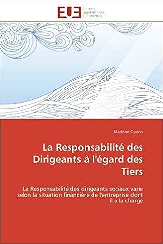 La Responsabilité des Dirigeants à légard des Tiers: La Responsabilité des dirigeants sociaux varie selon la situation financière de lentreprise ... la ...
