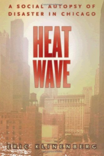 Heat Wave: A Social Autopsy of Disaster in Chicago by Eric Klinenberg (2002-07-12)