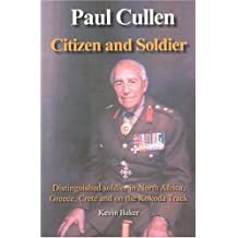 Paul Cullen Citizen and Soldier: The Life and Times of Major General Paul Cullen AC, CBE, Dso and Bar, Ed, Fca