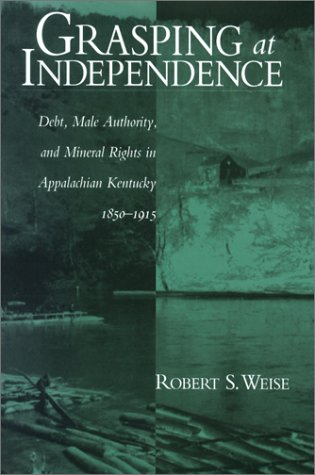 Grasping At Independence: Debt Male Authority Appalachian Kentucky pdf epub