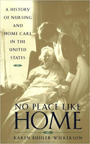 Book No Place Like Home: A History of Nursing and Home Care in the United States