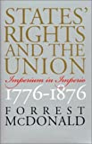 States' Rights and the Union: Imperium in Imperio, 1776-1876 (American Political Thought (University Press of Kansas)), Forrest McDonald, 0700612270