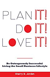Plan It! Do It! Love It!: Be Outrageously Successful in the Small Business Lifestyle
