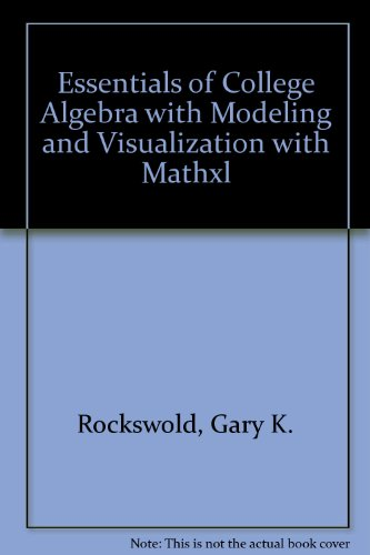 Essentials of College Algebra with Modeling and Visualization with MathXL (3rd Edition)