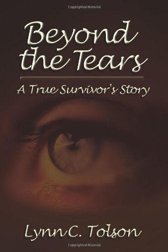 Beyond Tears - Beyond the Tears: A True Survivor's Story