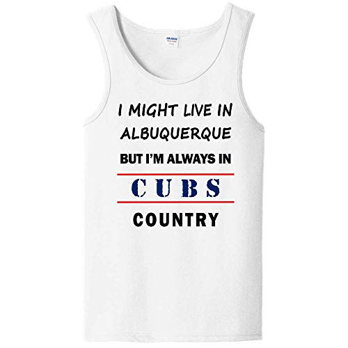 I Might Live in Albuquerque But Im Always in Cubs Country Unisex Tank Top - Cool Sports Fan Tee - Makes a Great Gift! White