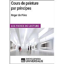 Cours de peinture par principes de Roger de Piles: Les Fiches de lecture d'Universalis (French Edition)