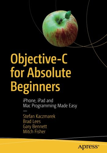 Objective-C for Absolute Beginners: iPhone, iPad and Mac Programming Made Easy by Apress