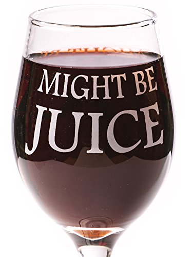 Funny Guy Mugs Might Be Juice Wine Glass, 11-Ounce - Unique Gift for Women, Mom, Daughter, Wife, Aunt, Sister, Girlfriend, Teacher or Coworker (Several Styles To Choose From)
