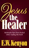 Jesus the Healer, E. W. Kenyon, 1577700066