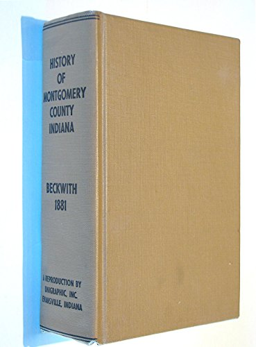 (History of Montgomery County, Indiana Together With Historic Notes on the Wabash Valley)