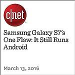Samsung Galaxy S7's One Flaw: It Still Runs Android | David Carnoy