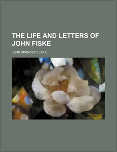 The life and letters of John Fiske Volume 2