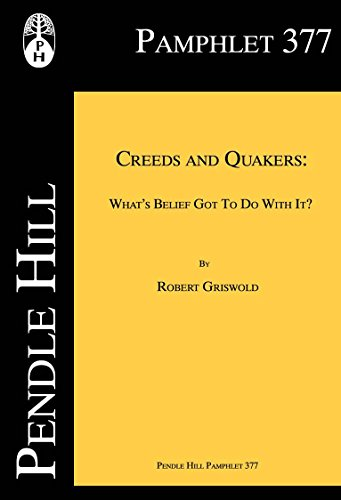 Creeds And Quakers What S Belief Got To Do With It Pendle Hill Pamphlets Book 377 Epub