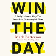 Win the Day: 7 Daily Habits to Help You Stress Less & Accomplish