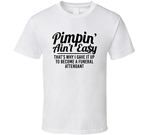 Avatshirt Pimpin Ain't Easy Became a Funeral Attendant Funny Job T Shirt XL White