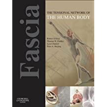 Fascia: The Tensional Network of the Human Body - E-Book: The science and clinical applications in manual and movement therapy