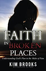 Faith in Broken Places: Understanding God's Plan in the Midst of Pain