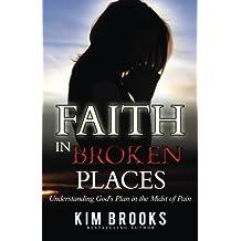 Faith in Broken Places: Understanding God's Plan in the Midst of Pain