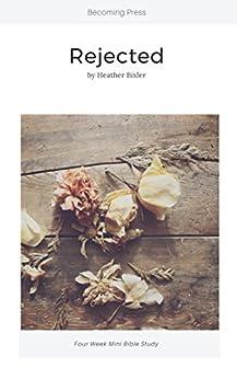 Rejected - Four Week Mini Bible Study (Becoming Press Mini Bible Studies) by [Bixler, Heather]