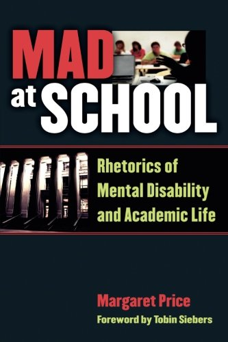 Mad at School: Rhetorics of Mental Disability and Academic Life (Corporealities: Discourses Of Disability)