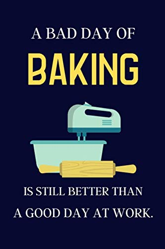 A bad day of Baking is still better than a good day at work.: Baking gifts for Mum | lined notebook or journal