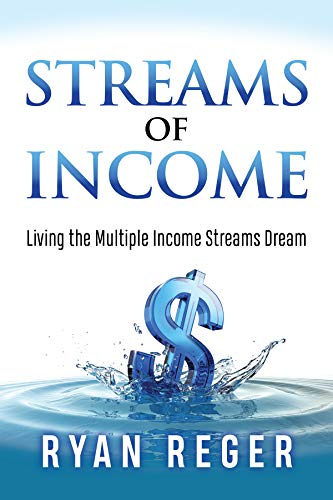 Streams of Income: Living the Multiple Income Streams Dream by [Reger, Ryan]