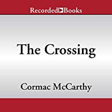 The Crossing: The Border Trilogy, Book Two Audiobook by Cormac McCarthy Narrated by Richard Poe
