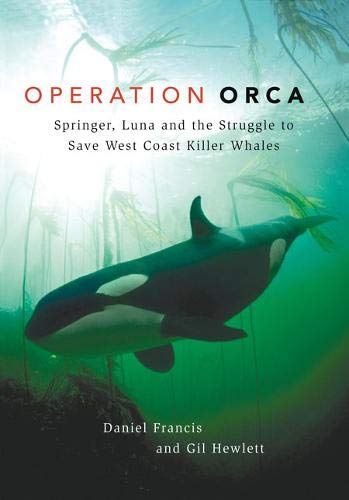 Operation Orca: Springer, Luna and the Struggle to Save West Coast Killer Whales by Brand: Harbour